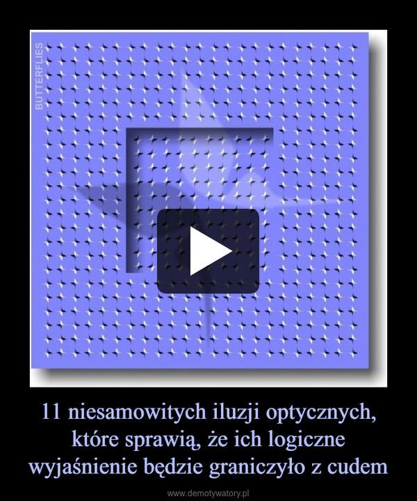 11 niesamowitych iluzji optycznych, które sprawią, że ich logiczne wyjaśnienie będzie graniczyło z cudem –