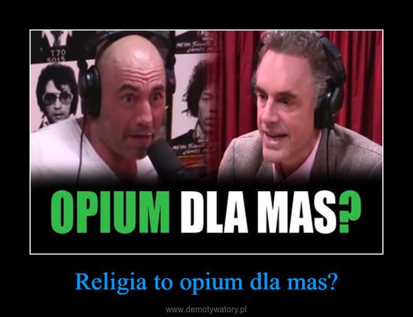 Religia to opium dla mas? –
