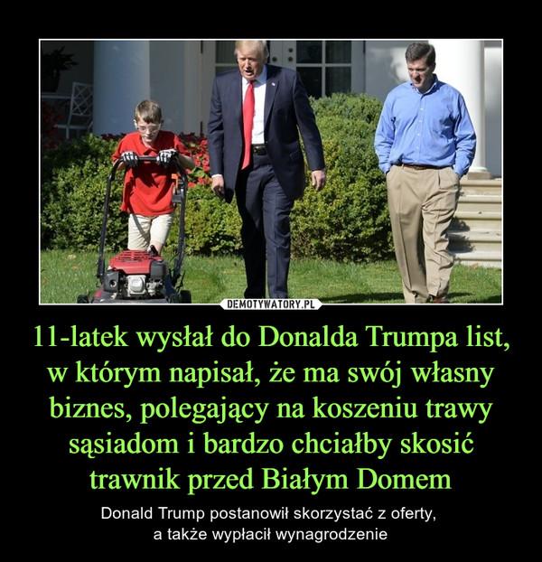 11-latek wysłał do Donalda Trumpa list, w którym napisał, że ma swój własny biznes, polegający na koszeniu trawy sąsiadom i bardzo chciałby skosić trawnik przed Białym Domem – Donald Trump postanowił skorzystać z oferty, a także wypłacił wynagrodzenie