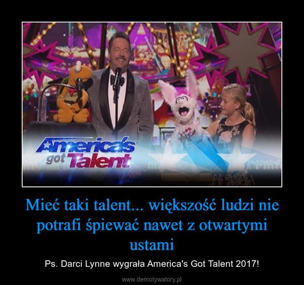 Mieć taki talent... większość ludzi nie potrafi śpiewać nawet z otwartymi ustami – Ps. Darci Lynne wygrała America's Got Talent 2017!