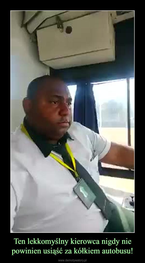 Ten lekkomyślny kierowca nigdy nie powinien usiąść za kółkiem autobusu! –