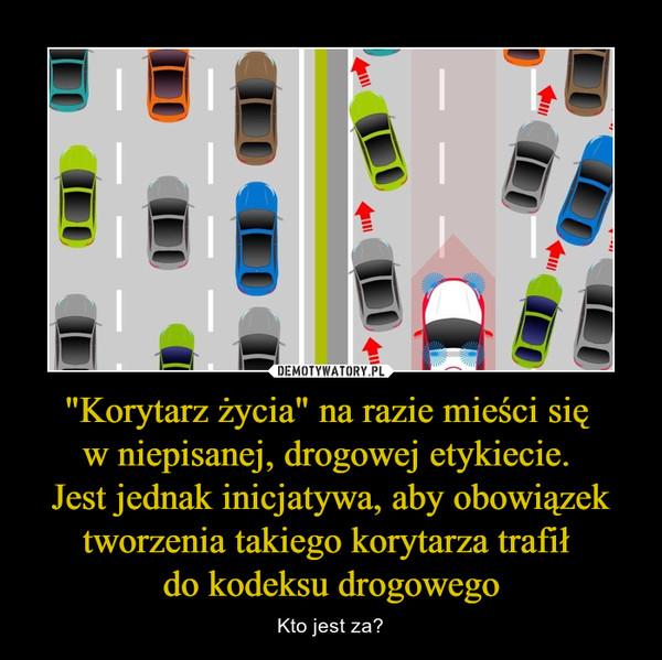"""""""Korytarz życia"""" na razie mieści się w niepisanej, drogowej etykiecie. Jest jednak inicjatywa, aby obowiązek tworzenia takiego korytarza trafił do kodeksu drogowego – Kto jest za?"""