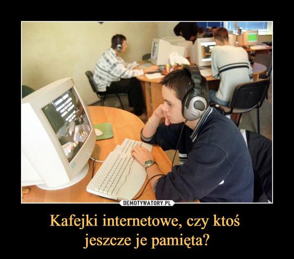 Kafejki internetowe, czy ktoś jeszcze je pamięta? –