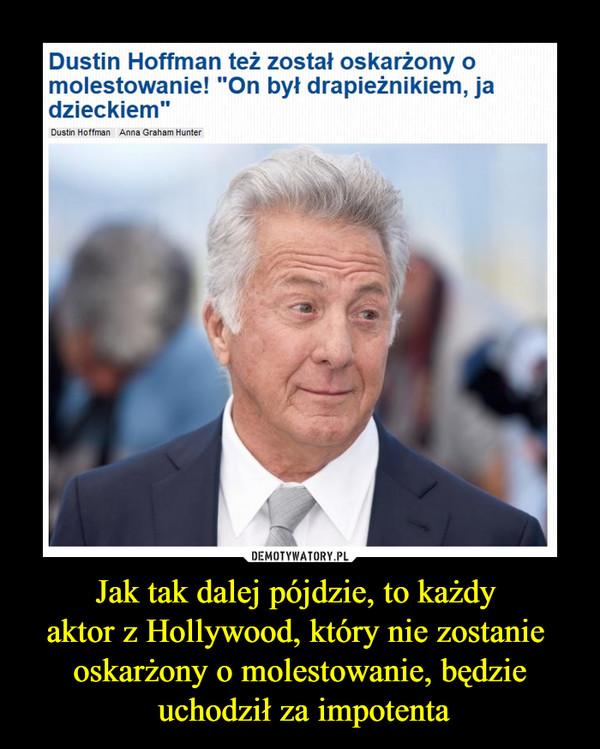 """Jak tak dalej pójdzie, to każdy aktor z Hollywood, który nie zostanie oskarżony o molestowanie, będzie uchodził za impotenta –  Dustin Hoffman też został oskarżony o molestowanie! """"On był drapieżnikiem, ja dzieckiem"""""""
