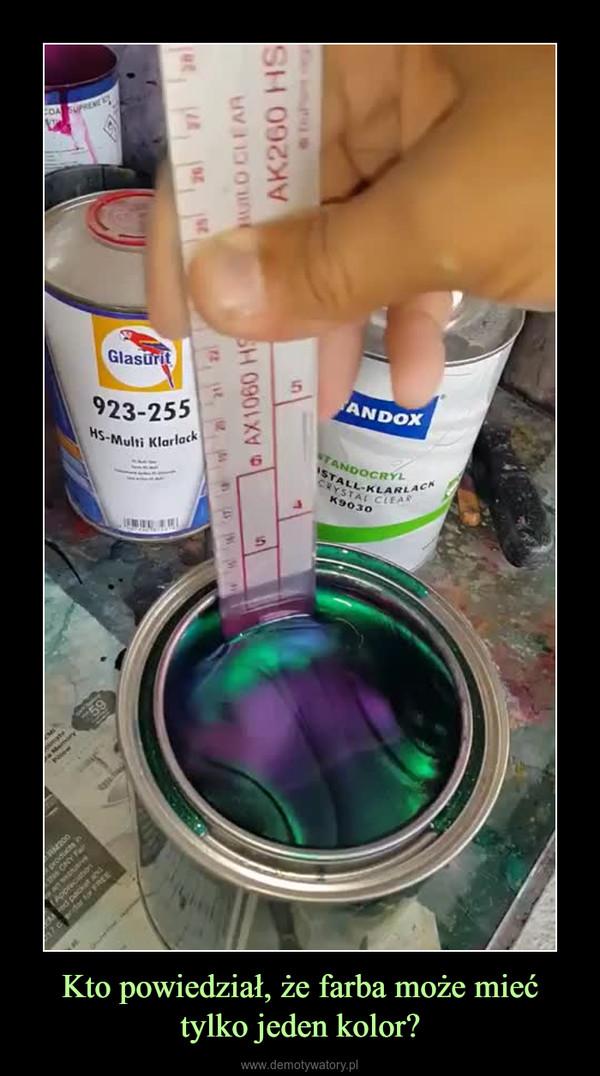 Kto powiedział, że farba może mieć tylko jeden kolor? –