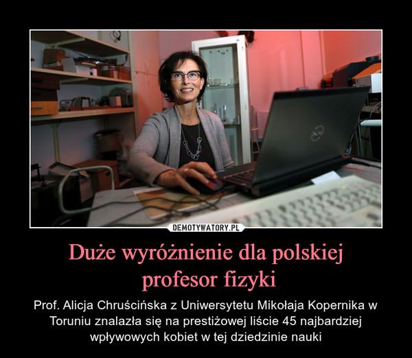 Duże wyróżnienie dla polskiej profesor fizyki – Prof. Alicja Chruścińska z Uniwersytetu Mikołaja Kopernika w Toruniu znalazła się na prestiżowej liście 45 najbardziej wpływowych kobiet w tej dziedzinie nauki