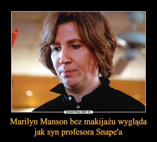 Marilyn Manson bez makijażu wygląda jak syn profesora Snape'a –
