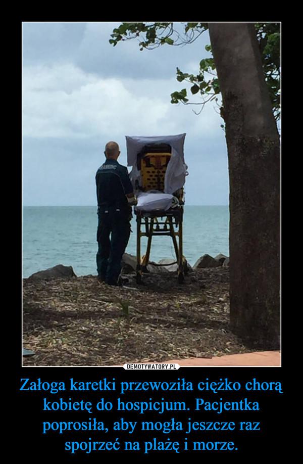 Załoga karetki przewoziła ciężko chorą kobietę do hospicjum. Pacjentka poprosiła, aby mogła jeszcze raz spojrzeć na plażę i morze. –