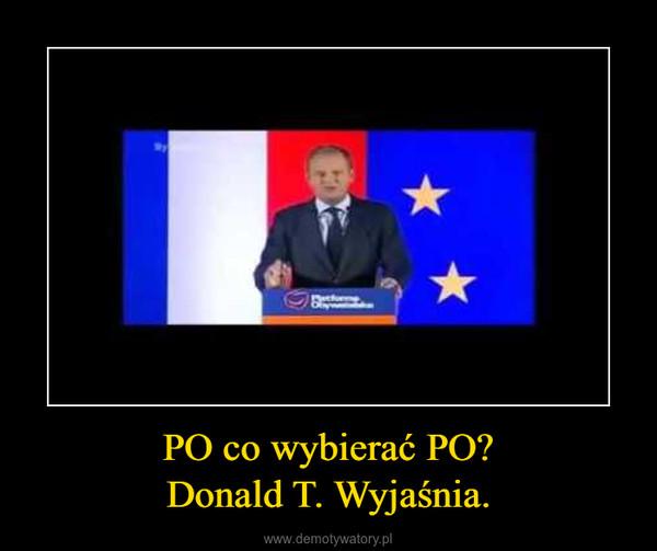 PO co wybierać PO?Donald T. Wyjaśnia. –