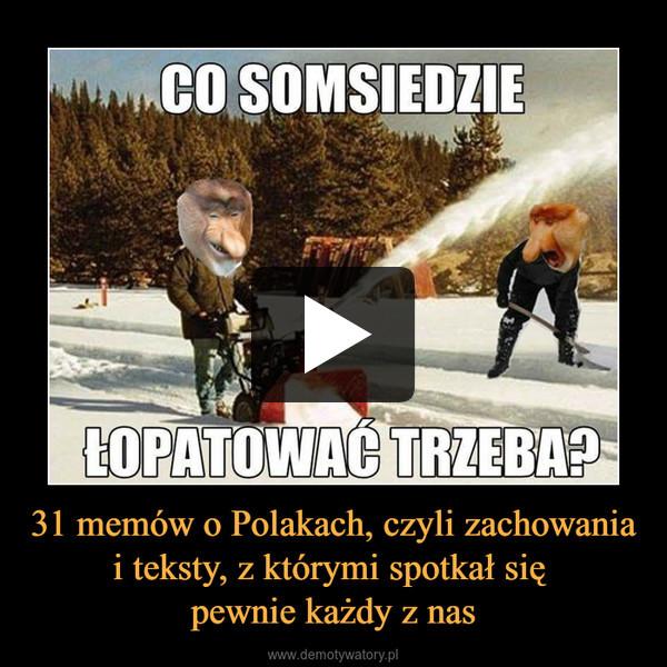 31 memów o Polakach, czyli zachowania i teksty, z którymi spotkał się pewnie każdy z nas –
