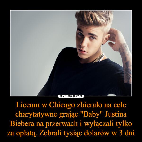 """Liceum w Chicago zbierało na cele charytatywne grając """"Baby"""" Justina Biebera na przerwach i wyłączali tylko za opłatą. Zebrali tysiąc dolarów w 3 dni –"""