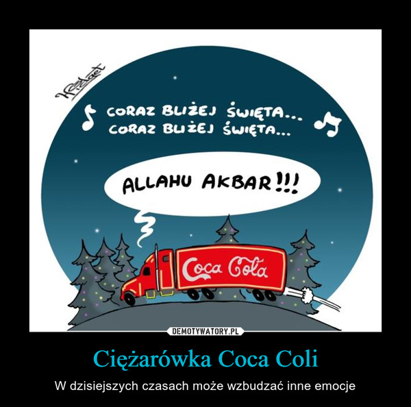 Ciężarówka Coca Coli – W dzisiejszych czasach może wzbudzać inne emocje allahu akbar