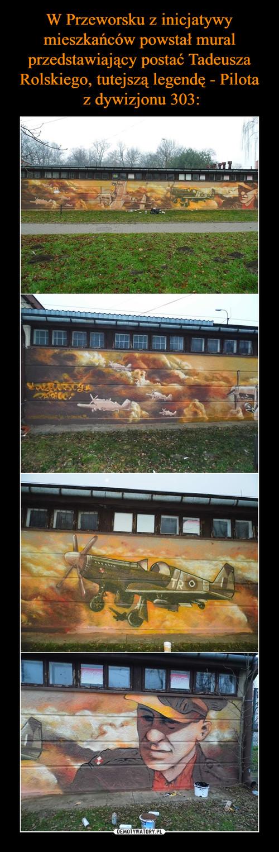 W Przeworsku z inicjatywy mieszkańców powstał mural przedstawiający postać Tadeusza Rolskiego, tutejszą legendę - Pilota  z dywizjonu 303: