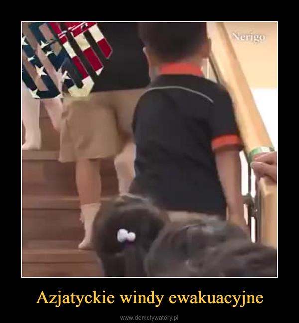 Azjatyckie windy ewakuacyjne –
