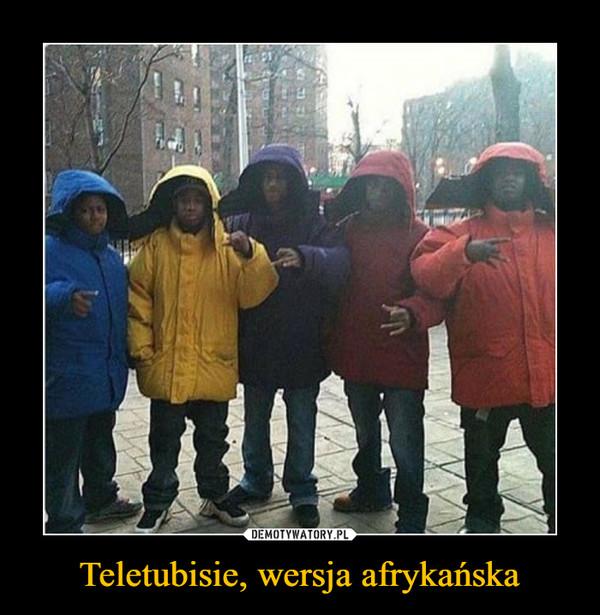 Teletubisie, wersja afrykańska –