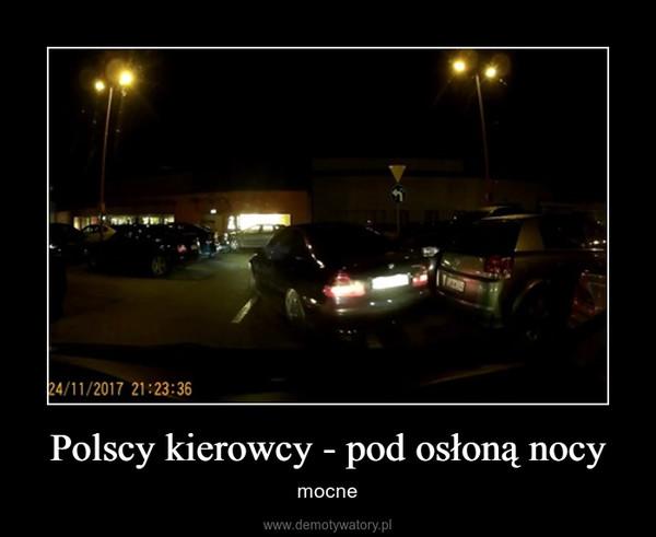 Polscy kierowcy - pod osłoną nocy – mocne