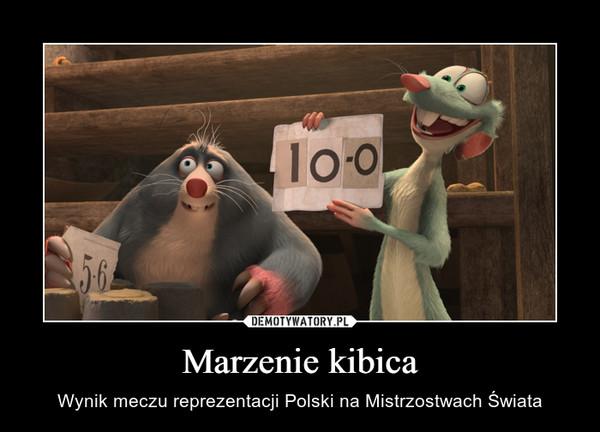 Marzenie kibica – Wynik meczu reprezentacji Polski na Mistrzostwach Świata