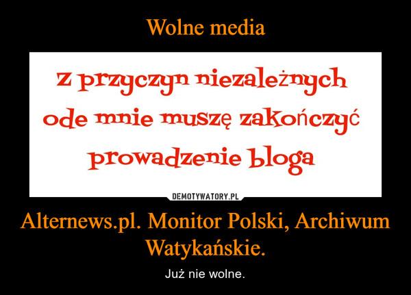 Alternews.pl. Monitor Polski, Archiwum Watykańskie. – Już nie wolne.
