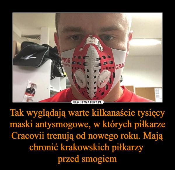 Tak wyglądają warte kilkanaście tysięcy maski antysmogowe, w których piłkarze Cracovii trenują od nowego roku. Mają chronić krakowskich piłkarzy przed smogiem –