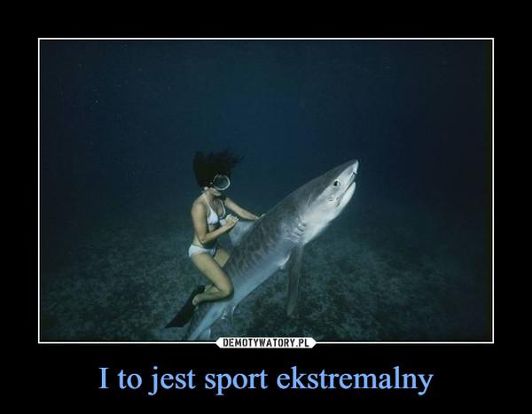 I to jest sport ekstremalny –