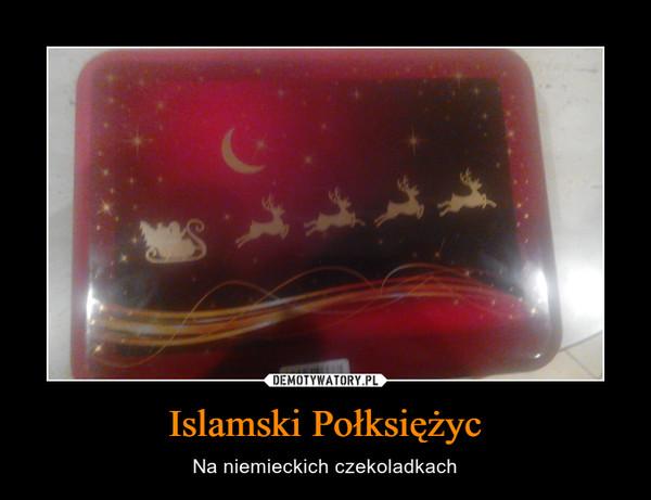 Islamski Połksiężyc – Na niemieckich czekoladkach