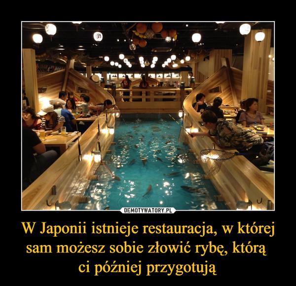 W Japonii istnieje restauracja, w której sam możesz sobie złowić rybę, którą ci później przygotują –
