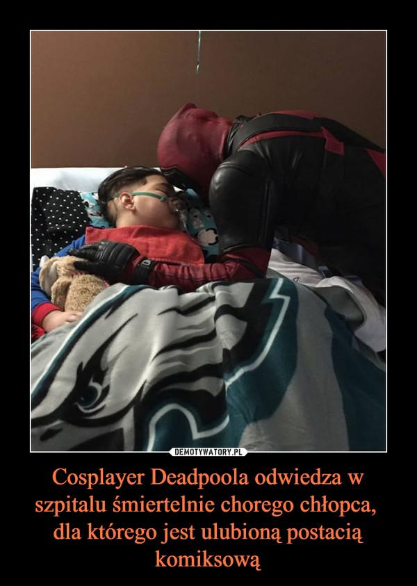 Cosplayer Deadpoola odwiedza w szpitalu śmiertelnie chorego chłopca, dla którego jest ulubioną postacią komiksową –