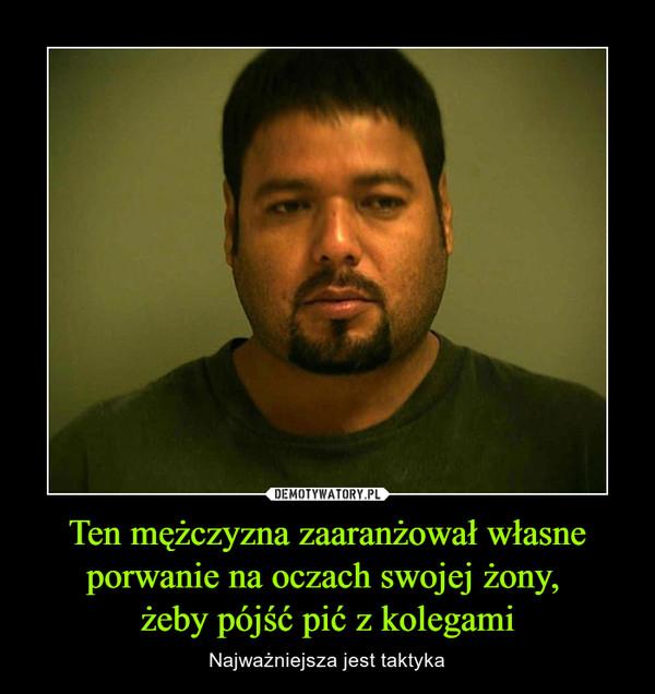 Ten mężczyzna zaaranżował własne porwanie na oczach swojej żony, żeby pójść pić z kolegami – Najważniejsza jest taktyka