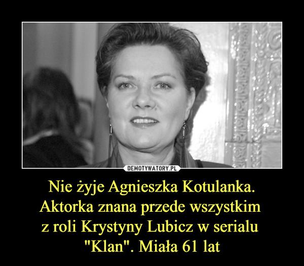 """Nie żyje Agnieszka Kotulanka.Aktorka znana przede wszystkim z roli Krystyny Lubicz w serialu """"Klan"""". Miała 61 lat –"""