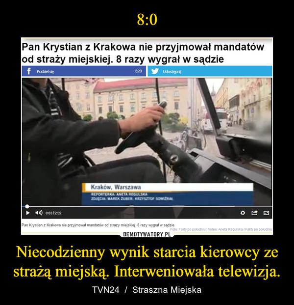 Niecodzienny wynik starcia kierowcy ze strażą miejską. Interweniowała telewizja. – TVN24  /  Straszna Miejska