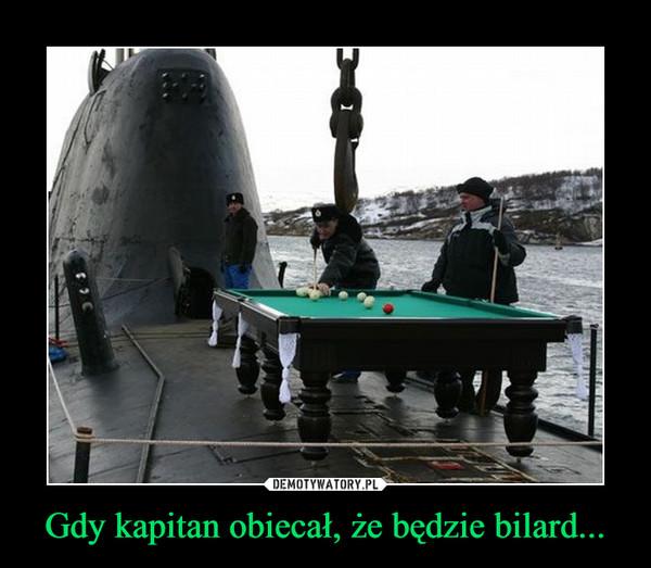 Gdy kapitan obiecał, że będzie bilard... –