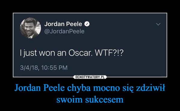 Jordan Peele chyba mocno się zdziwił swoim sukcesem –