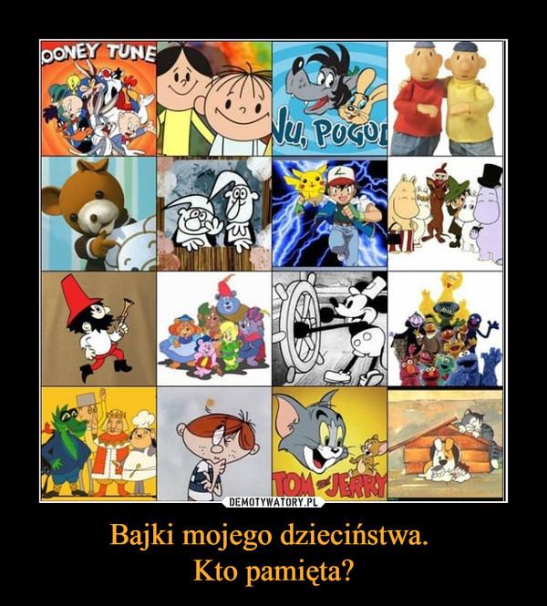 Bajki mojego dzieciństwa. Kto pamięta? –