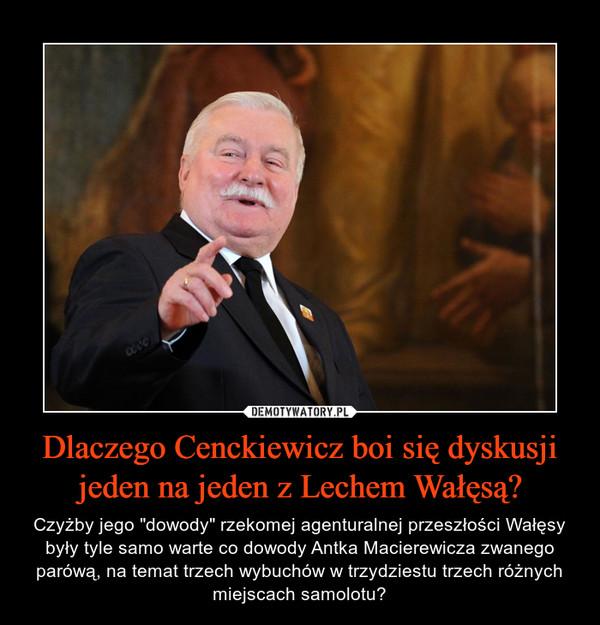 """Dlaczego Cenckiewicz boi się dyskusji jeden na jeden z Lechem Wałęsą? – Czyżby jego """"dowody"""" rzekomej agenturalnej przeszłości Wałęsy były tyle samo warte co dowody Antka Macierewicza zwanego parówą, na temat trzech wybuchów w trzydziestu trzech różnych miejscach samolotu?"""