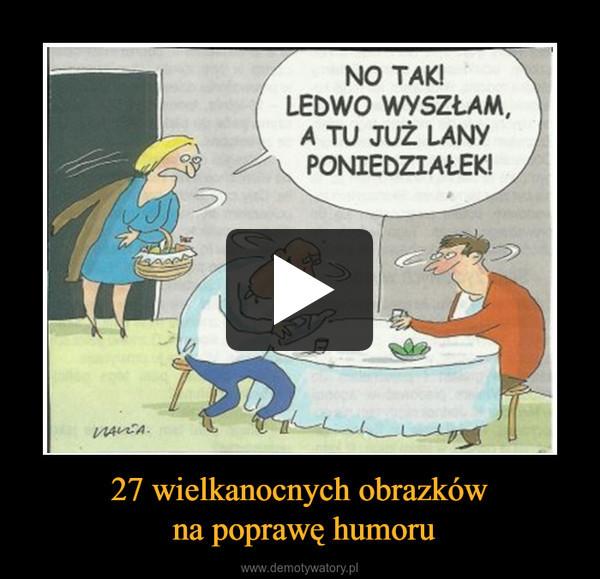 27 wielkanocnych obrazków na poprawę humoru –