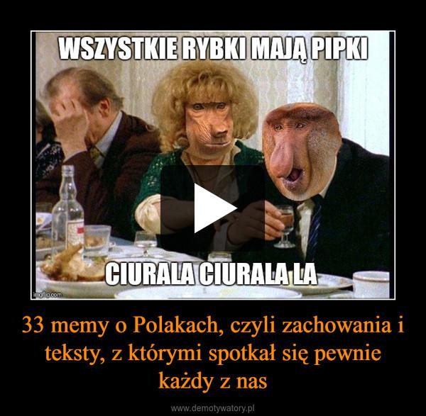 33 memy o Polakach, czyli zachowania i teksty, z którymi spotkał się pewnie każdy z nas –