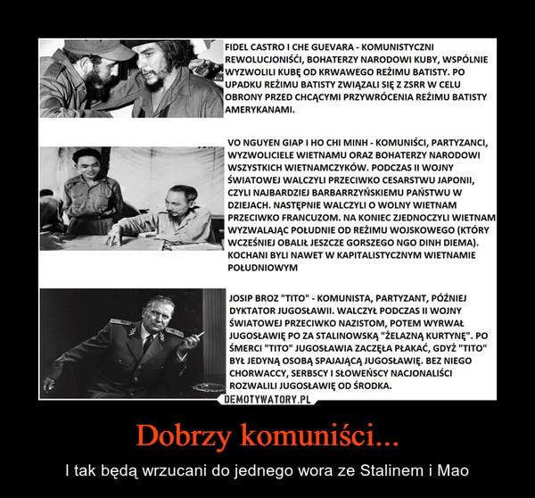 Dobrzy komuniści... – I tak będą wrzucani do jednego wora ze Stalinem i Mao