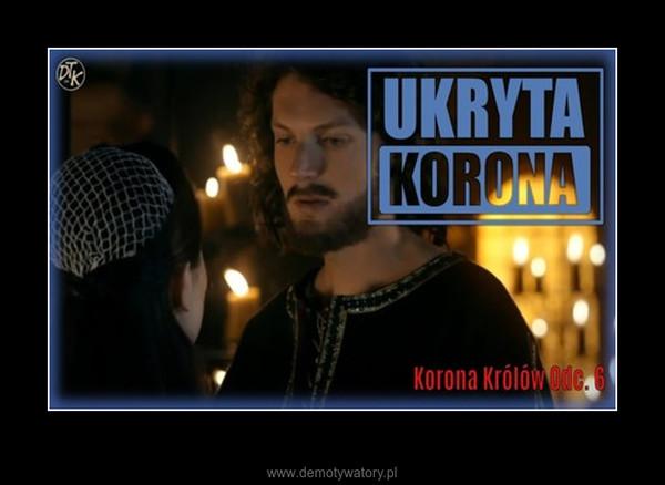 Korona Królów - odc. 6 –