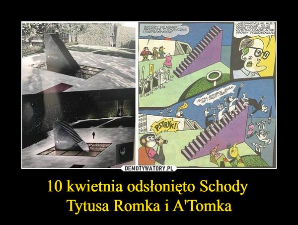 10 kwietnia odsłonięto Schody Tytusa Romka i A'Tomka –