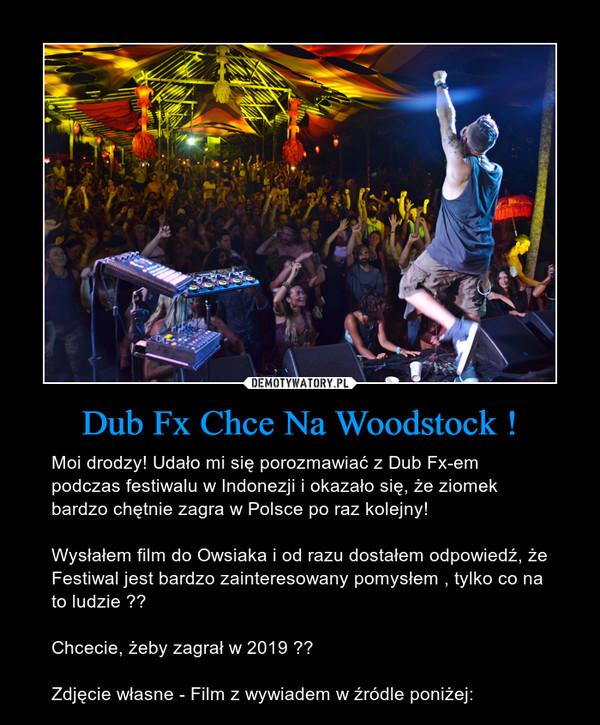 Dub Fx Chce Na Woodstock ! – Moi drodzy! Udało mi się porozmawiać z Dub Fx-em podczas festiwalu w Indonezji i okazało się, że ziomek bardzo chętnie zagra w Polsce po raz kolejny!Wysłałem film do Owsiaka i od razu dostałem odpowiedź, że Festiwal jest bardzo zainteresowany pomysłem , tylko co na to ludzie ??Chcecie, żeby zagrał w 2019 ??Zdjęcie własne - Film z wywiadem w źródle poniżej: