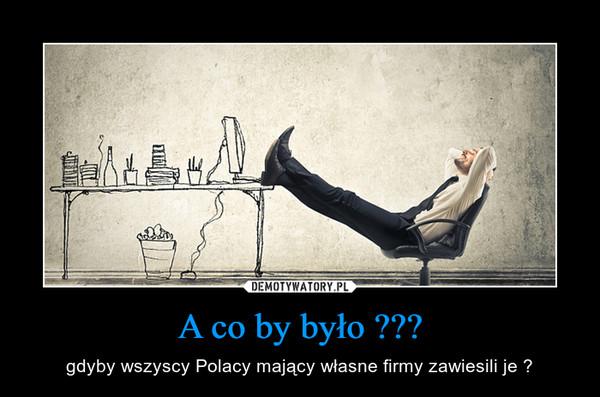 A co by było ??? – gdyby wszyscy Polacy mający własne firmy zawiesili je ?