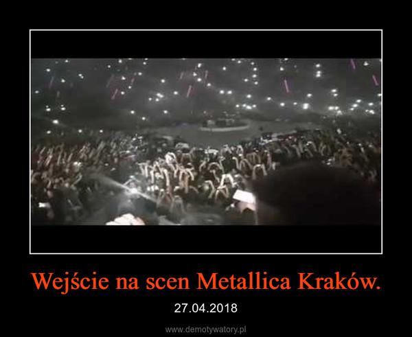 Wejście na scen Metallica Kraków. – 27.04.2018