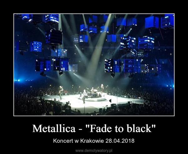"""Metallica - """"Fade to black"""" – Koncert w Krakowie 28.04.2018"""