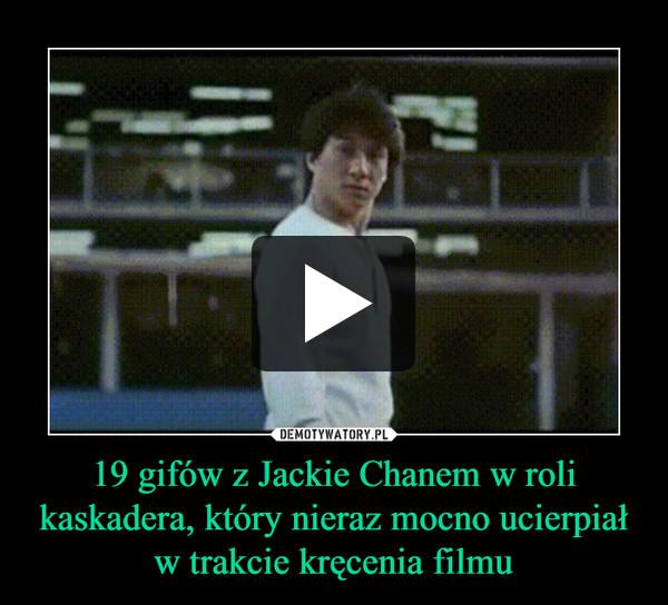 19 gifów z Jackie Chanem w roli kaskadera, który nieraz mocno ucierpiał w trakcie kręcenia filmu –