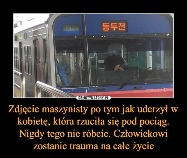 Zdjęcie maszynisty po tym jak uderzył w kobietę, która rzuciła się pod pociąg. Nigdy tego nie róbcie. Człowiekowi zostanie trauma na całe życie –