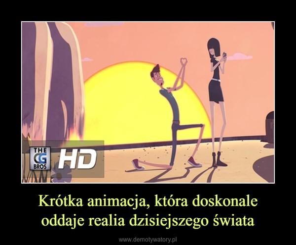 Krótka animacja, która doskonaleoddaje realia dzisiejszego świata –