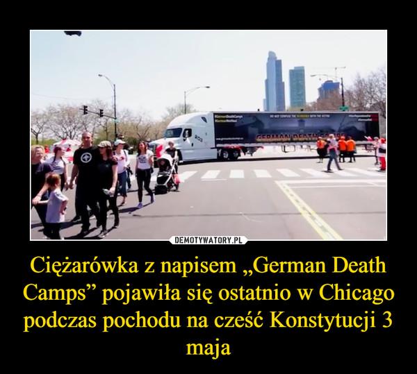 """Ciężarówka z napisem """"German Death Camps"""" pojawiła się ostatnio w Chicago podczas pochodu na cześć Konstytucji 3 maja –"""
