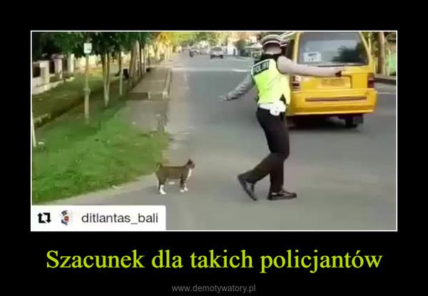 Szacunek dla takich policjantów –