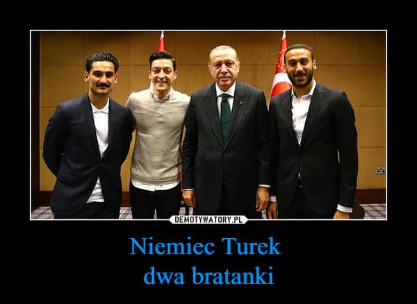 Niemiec Turek dwa bratanki –