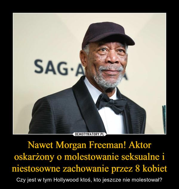 Nawet Morgan Freeman! Aktor oskarżony o molestowanie seksualne i niestosowne zachowanie przez 8 kobiet – Czy jest w tym Hollywood ktoś, kto jeszcze nie molestował?
